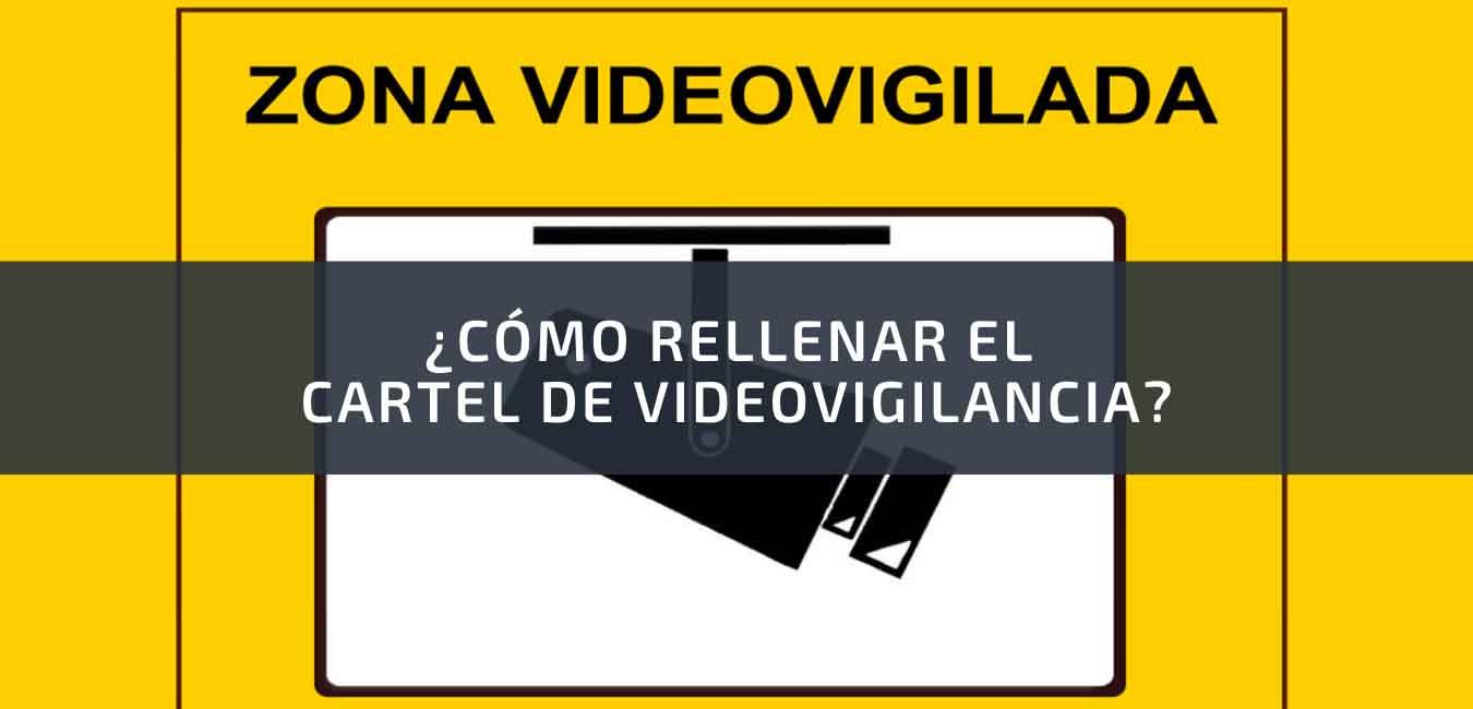 Cómo rellenar el cartel de videovigilancia
